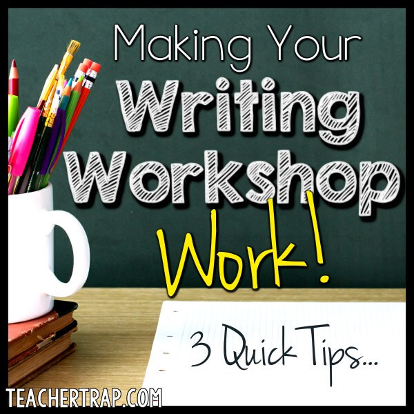 Making Writing Workshop Work